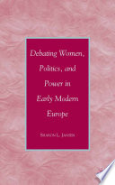 Debating Women  Politics  and Power in Early Modern Europe