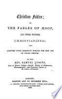 Christian Fables  Or  The Fables of Aesop  and Other Writers  Christianized  and Adapted with Christian Morals for the Use of Young People