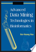 Advanced Data Mining Technologies In Bioinformatics : presenting the basics and problems of bioinformatics and...
