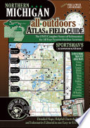 Northern Michigan All Outdoors Atlas   Field Guide