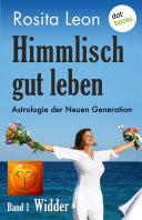 Himmlisch gut leben - Astrologie der Neuen Generation - Band 1: Widder