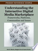 Understanding the Interactive Digital Media Marketplace  Frameworks  Platforms  Communities and Issues
