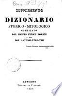 Supplimento al dizionario storico-mitologico compilato dal Profes. Felice Romani e dal Dott. Antonio Peracchi ..