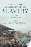 The Cambridge World History of Slavery  Volume 4  AD 1804   AD 2016
