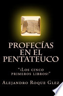 Profecias en el Pentateuco. Ubicadas En Los Capitulos Que