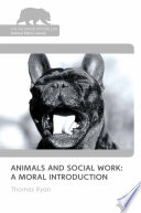 Animals and Social Work  A Moral Introduction
