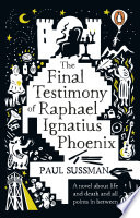 The Final Testimony of Raphael Ignatius Phoenix A Hundred Years Old Or Will