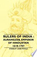 Rulers Of India : Aurangzeb, Emperor of Hindustan, 1618-1707