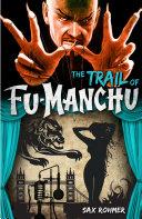 The Trail of Fu-Manchu Written By The Creator Of Fu Manchu The