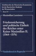Friedenssicherung und politische Einheit des Reiches unter Kaiser Maximilian II. (1564-1576)