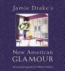 Jamie Drake s New American Glamour