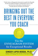 Bringing Out the Best in Everyone You Coach  Use the Enneagram System for Exceptional Results