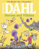 Roald Dahl s Heroes and Villains
