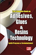 The Complete Book on Adhesives, Glues & Resins Technology (with Process & Formulations) 2nd Revised Edition