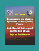 21st Century Peacekeeping And Stability Operations Institute Pksoi Papers Social Capital Policing And The Rule Of Law