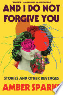 And I Do Not Forgive You  Stories and Other Revenges Book PDF