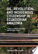 Oil  Revolution  and Indigenous Citizenship in Ecuadorian Amazonia