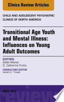 Transitional Age Youth And Mental Illness Influences On Young Adult Outcomes An Issue Of Child And Adolescent Psychiatric Clinics Of North America E Book
