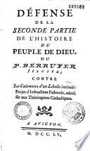 """Défense du P. Berruyer, jésuite, contre un libelle intitulé : """"Remarques théologiques et critiques sur l'Histoire du peuple de Dieu, depuis la naissance du Messie"""", adressée à M***, A. de N. et Ch. de T."""