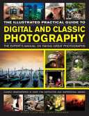 The Illustrated Practical Guide to Digital & Classic Photography