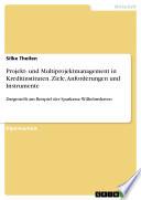 Projekt- und Multiprojektmanagement in Kreditinstituten. Ziele, Anforderungen und Instrumente