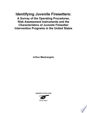Identifying Juvenile Firesetters: A Survey of the Operating Procedures, Risk Assessment Instruments and the Characteristics of Juvenile Firesetter Int - ISBN:9781612334202