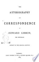 The Autobiography and Correspondence of Edward Gibbon  the Historian