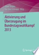 Aktivierung und Überzeugung im Bundestagswahlkampf 2013