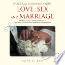 Practical Guidance About Love  Sex and Marriage
