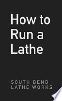 How To Run A Lathe  For The Beginner