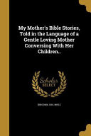 MY MOTHERS BIBLE STORIES TOLD