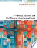Global Monitoring Report: Food Prices, Nutrition, and the Millennium Development Goals