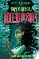 Myth O Mania  Say Cheese  Medusa
