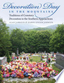 Decoration Day In The Mountains : involves cleaning a community cemetery, decorating it...