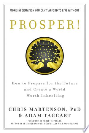 Prosper!: How to Prepare for the Future and Create a World Worth Inheriting - ISBN:9781937832773