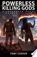 Powerless   Killing Gods  A Superhero Novel Double Edition