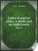 Codex B and its allies  A study and an indictment