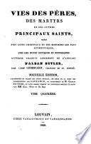Vies des pères, des martyrs et des autres principaux saints, tirées des actes originaux ... avec des notes critiques et historiques