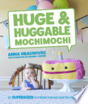 Huge & Huggable Mochimochi Comes A Delightful Collection Of Supersized Quick And Easy
