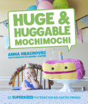 Huge & Huggable Mochimochi Comes A Delightful Collection Of Supersized Quick And Easy Knitted