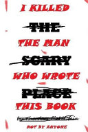 I Killed The Man Who Wrote This Book