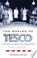 The Making of Tesco  A Story of British Shopping