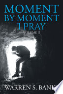 Moment By Moment I Pray