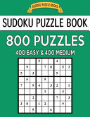 Sudoku Puzzle Book  800 Puzzles  400 Easy and 400 Medium