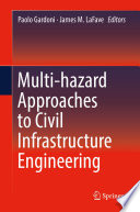 Multi hazard Approaches to Civil Infrastructure Engineering