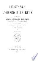 Le Stanze  l Orfeo  e le Rime di Messer Angelo Ambrogini Poliziano  rivedute su i codici e su le antiche stampe e illustrate con annotazioni di varii e nuove da Giosu   Carducci