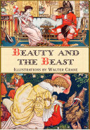 Beauty and the Beast  Illustrated by Walter Crane  Illustrated By Walter Crane