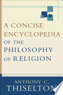 A Concise Encyclopedia of the Philosophy of Religion