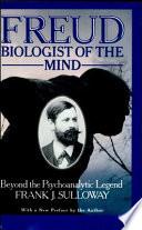 Freud  Biologist of the Mind