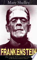 Frankenstein  The Original 1818  Uncensored  Edition of the Science Fiction Classic